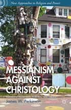 Messianism Against Christology ebook by J. Perkinson