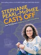 Stephanie Pearl-McPhee Casts Off - The Yarn Harlot's Guide to the Land of Knitting ebook by Stephanie Pearl-McPhee