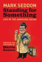 Standing for Something ebook by Mark Seddon