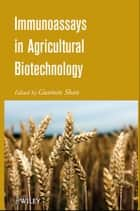 Immunoassays in Agricultural Biotechnology ebook by Guomin Shan