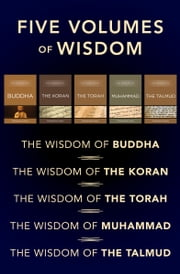 Five Volumes of Spiritual Wisdom: The Wisdom of the Torah, The Wisdom of the Talmud, The Wisdom of the Koran, The Wisdom of Muhammad, and The Wisdom of Buddha - The Wisdom of the Torah, The Wisdom of the Talmud, The Wisdom of the Koran, The Wisdom of Muhammad, and The Wisdom of Buddha ebook by Kobo.Web.Store.Products.Fields.ContributorFieldViewModel