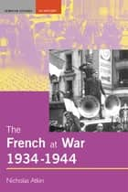 The French at War, 1934-1944 ebook by Nicholas Atkin