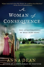 A Woman of Consequence - The Investigations of Miss Dido Kent ebook by Anna Dean