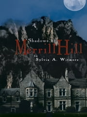 Shadows of Merrill Hill ebook by Sylvia A. Witmore