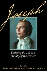 Joseph: Exploring the Life and Ministry of the Prophet - Exploring the Life and Ministry of the Prophet ebook by Susan Easton Black
