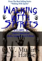 Walking With Spirits Volume 2 Native American Myths, Legends, And Folklore ebook by G.W. Mullins, C.L. Hause