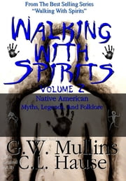 Walking With Spirits Volume 2 Native American Myths, Legends, And Folklore ebook by G.W. Mullins,C.L. Hause
