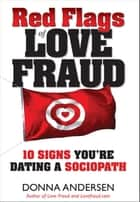 Red Flags of Love Fraud: 10 signs you're dating a sociopath ebook by Donna Andersen