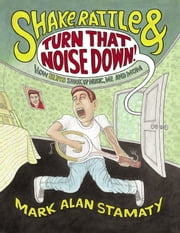 Shake, Rattle & Turn That Noise Down!: How Elvis Shook Up Music, Me & Mom ebook by Mark Alan Stamaty