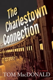 The Charlestown Connection: A Dermot Sparhawk Thriller ebook by MacDonald, Tom