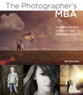 The Photographer's MBA - Everything You Need to Know for Your Photography Business ebook by Sal Cincotta