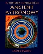 The History and Practice of Ancient Astronomy ebook by James Evans