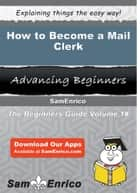 How to Become a Mail Clerk - How to Become a Mail Clerk ebook by Xiao Slack