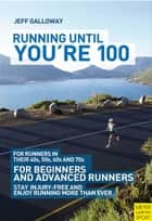 Running Until You're 100 ebook by Jeff Galloway