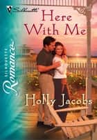 Here With Me ebook by Holly Jacobs