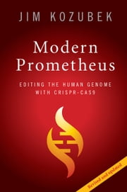 Modern Prometheus - Editing the Human Genome with Crispr-Cas9 ebook by Jim Kozubek