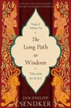 The Long Path to Wisdom - Tales From Burma ebook by Jan-Philipp Sendker