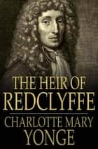 The Heir of Redclyffe ebook by Charlotte Mary Yonge