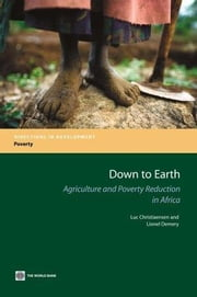 Down to Earth: Agriculture and Poverty Reduction in Africa ebook by Christiaensen, Luc J.
