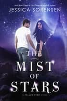 The Mist of Stars - Fallen Star Series, #7 ebook by Jessica Sorensen