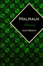 Malraux - A Biography ebook by Axel Madsen