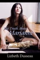 The Truth About Marianne ebook by Lizbeth Dusseau
