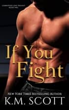 If You Fight ebook by K.M. Scott