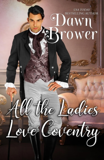 All the Ladies Love Coventry - Bluestockings Defying Rogues, #5 ebook by Dawn Brower