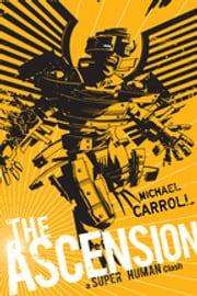 The Ascension: A Super Human Clash - A Super Human Clash ebook by Michael Carroll