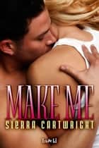 Make Me ebook by Sierra Cartwright