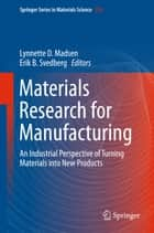 Materials Research for Manufacturing ebook by Lynnette D Madsen,Erik B Svedberg