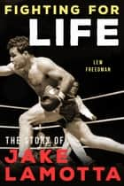Fighting For Life - The Story of Jake Lamotta ebook by Lew Freedman