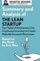 Summary and Analysis of The Lean Startup: How Today's Entrepreneurs Use Continuous Innovation to Create Radically Successful Businesses - Based on the Book by Eric Ries ebook by Worth Books