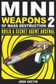 Mini Weapons of Mass Destruction 2: Build a Secret Agent Arsenal - Build a Secret Agent Arsenal ebook by John Austin
