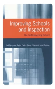 Improving Schools and Inspection - The Self-Inspecting School ebook by Mr Neil Ferguson,Professor Peter Earley,Professor Brian Fidler,Dr Janet Ouston