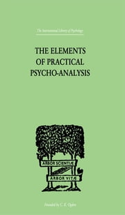 The Elements Of Practical Psycho-Analysis ebook by Bousfield, Paul