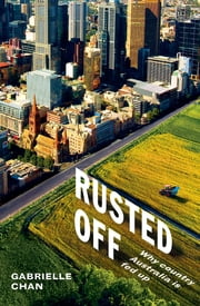 Rusted Off - Why country Australia is fed up ebook by Gabrielle Chan