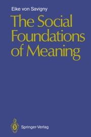 The Social Foundations of Meaning ebook by Eike v. Savigny