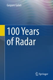 100 Years of Radar ebook by Gaspare GALATI