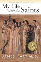 My Life With The Saints ebook by James Martin, SJ