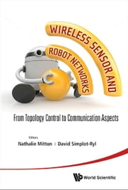 Wireless Sensor and Robot Networks - From Topology Control to Communication Aspects ebook by Nathalie Mitton,David Simplot-Ryl