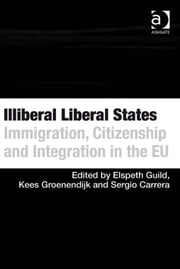 Illiberal Liberal States - Immigration, Citizenship and Integration in the EU ebook by Prof Dr Kees Groenendijk,Professor Elspeth Guild,Dr Sergio Carrera