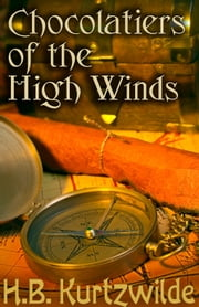 Chocolatiers of the High Winds ebook by H.B. Kurtzwilde