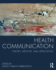 Health Communication - Theory, Method, and Application ebook by Nancy Grant Harrington