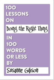 100 Lessons on Doing the Right Thing in 100 Words or Less ebook by Susanne Gibson