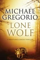 Lone Wolf - A Mafia thriller set in rural Italy ebook by Michael Gregorio