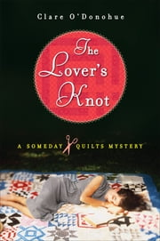 The Lover's Knot - A Someday Quilts Mystery ebook by Clare O'Donohue