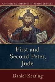 First and Second Peter, Jude (Catholic Commentary on Sacred Scripture) ebook by Daniel Keating, Peter Williamson, Mary Healy
