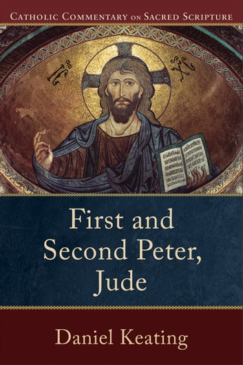 First and Second Peter, Jude (Catholic Commentary on Sacred Scripture) 電子書 by Daniel Keating,Peter Williamson,Mary Healy