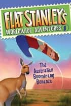 Flat Stanley's Worldwide Adventures #8: The Australian Boomerang Bonanza ebook by Jeff Brown, Macky Pamintuan